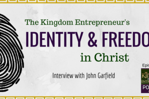 KDE Podcast 107: The Kingdom Entrepreneur's Identity and Freedom in Christ